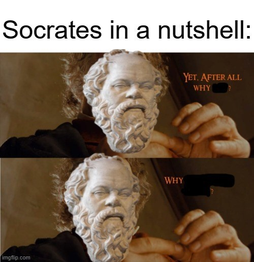 Forehead - Socrates in a nutshell: YET, AFTER ALL WHY WHY imgflip.com