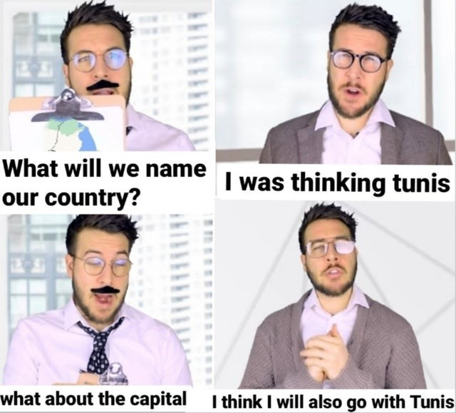 Forehead - What will we name I was thinking tunis our country? what about the capital I think I will also go with Tunis
