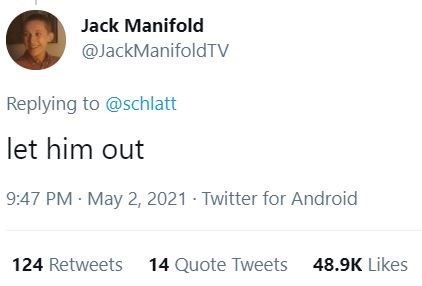 Font - Jack Manifold @JackManifoldTV Replying to @schlatt let him out 9:47 PM · May 2, 2021 · Twitter for Android 124 Retweets 14 Quote Tweets 48.9K Likes