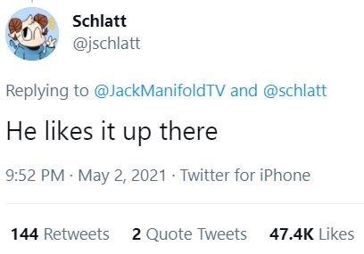 Azure - Schlatt @jschlatt Replying to @JackManifoldTV and @schlatt He likes it up there 9:52 PM · May 2, 2021 - Twitter for iPhone 144 Retweets 2 Quote Tweets 47.4K Likes