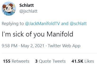 Font - Schlatt @jschlatt Replying to @JackManifoldTV and @schlatt I'm sick of you Manifold 9:58 PM May 2, 2021 Twitter Web App 155 Retweets 3 Quote Tweets 41.5K Likes