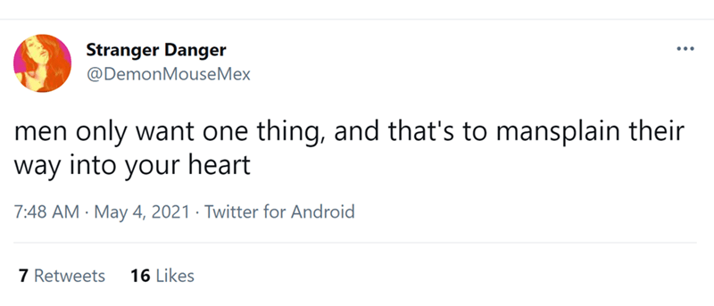 Font - Stranger Danger ... @DemonMouseMex men only want one thing, and that's to mansplain their way into your heart 7:48 AM · May 4, 2021 · Twitter for Android 7 Retweets 16 Likes