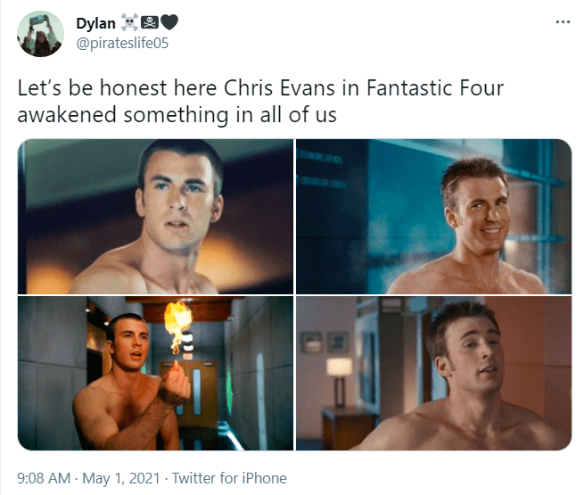Forehead - Dylan 9 @pirateslife05 ... Let's be honest here Chris Evans in Fantastic Four awakened something in all of us 9:08 AM - May 1, 2021 - Twitter for iPhone