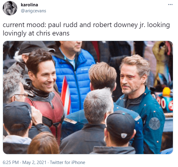 Clothing - karolina @arigcevans current mood: paul rudd and robert downey jr. looking lovingly at chris evans 20 6:25 PM - May 2, 2021 · Twitter for iPhone