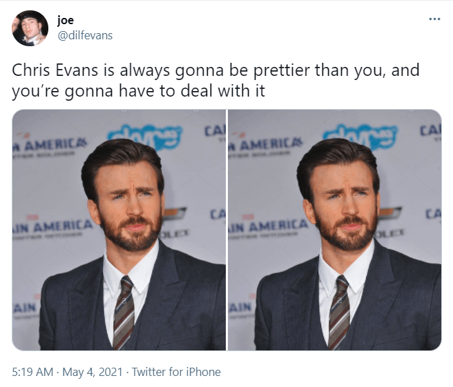 Forehead - joe @dilfevans Chris Evans is always gonna be prettier than you, and you're gonna have to deal with it CA AMERICAS CA AMERICA g CA IN AMERICA IN AMERICA CA OLET OLET AIN AIN 5:19 AM - May 4, 2021 · Twitter for iPhone
