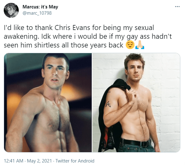 Nose - Marcus: it's May @marc_10798 l'd like to thank Chris Evans for being my sexual awakening. Idk where i would be if my gay ass hadn't seen him shirtless all those years back e 12:41 AM - May 2, 2021 · Twitter for Android