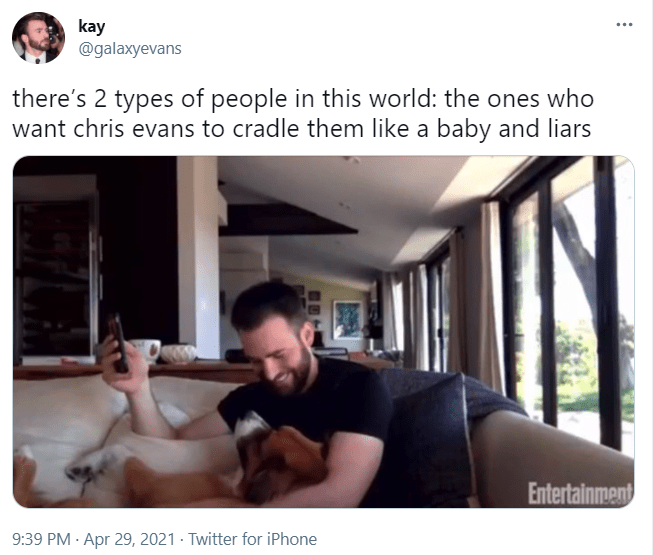 Comfort - kay @galaxyevans there's 2 types of people in this world: the ones who want chris evans to cradle them like a baby and liars Entertainment 9:39 PM · Apr 29, 2021 · Twitter for iPhone