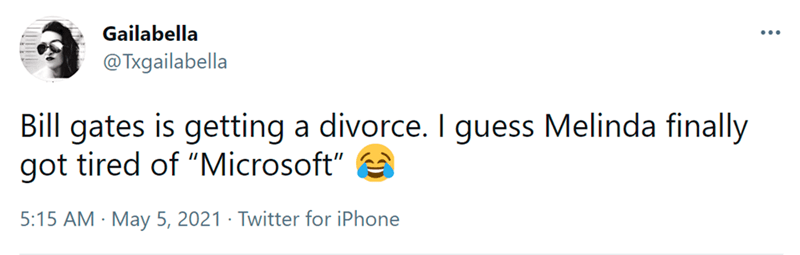 """Font - Gailabella ... @Txgailabella Bill gates is getting a divorce. I guess Melinda finally got tired of """"Microsoft"""" 5:15 AM · May 5, 2021 · Twitter for iPhone"""