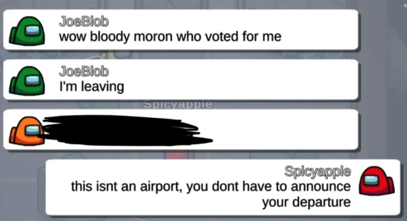 Product - JoeBlob wow bloody moron who voted for me JoeBlob I'm leaving Spicyappie Spicyapple this isnt an airport, you dont have to announce your departure