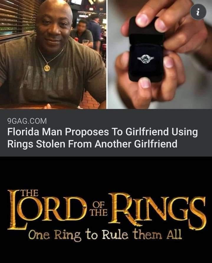 Hand - 9GAG.COM Florida Man Proposes To Girlfriend Using Rings Stolen From Another Girlfriend ΤHE ORD RINGS THE One Ring to Rule them All
