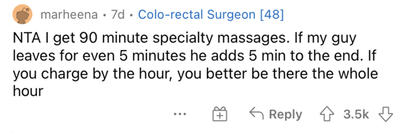 Product - marheena • 7d · Colo-rectal Surgeon [48] NTA I get 90 minute specialty massages. If my guy leaves for even 5 minutes he adds 5 min to the end. If you charge by the hour, you better be there the whole hour 6 Reply 3.5k 3 ...