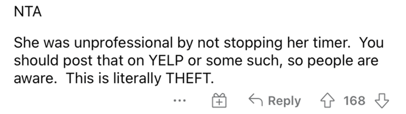 Handwriting - NTA She was unprofessional by not stopping her timer. You should post that on YELP or some such, so people are aware. This is literally THEFT. G Reply 168 3 ... +