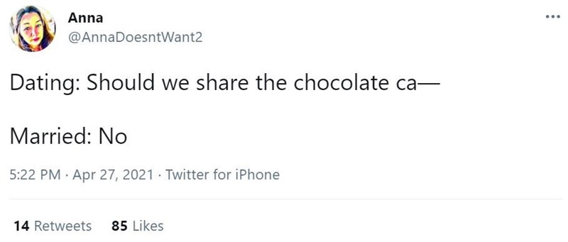 Font - Anna @AnnaDoesntWant2 Dating: Should we share the chocolate ca- Married: No 5:22 PM · Apr 27, 2021 Twitter for iPhone 14 Retweets 85 Likes