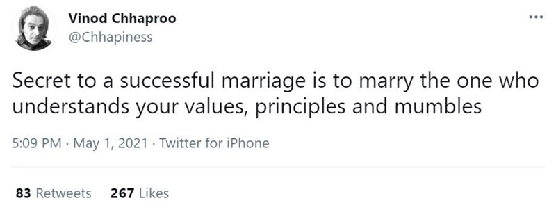 Font - Vinod Chhapro0 @Chhapiness Secret to a successful marriage is to marry the one who understands your values, principles and mumbles 5:09 PM · May 1, 2021 · Twitter for iPhone 83 Retweets 267 Likes