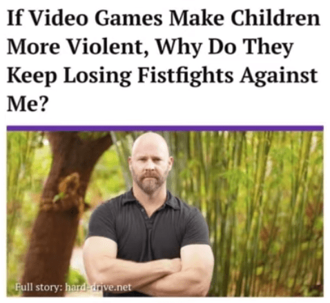 Facial expression - If Video Games Make Children More Violent, Why Do They Keep Losing Fistfights Against Ме? Full story: hard-dive.net