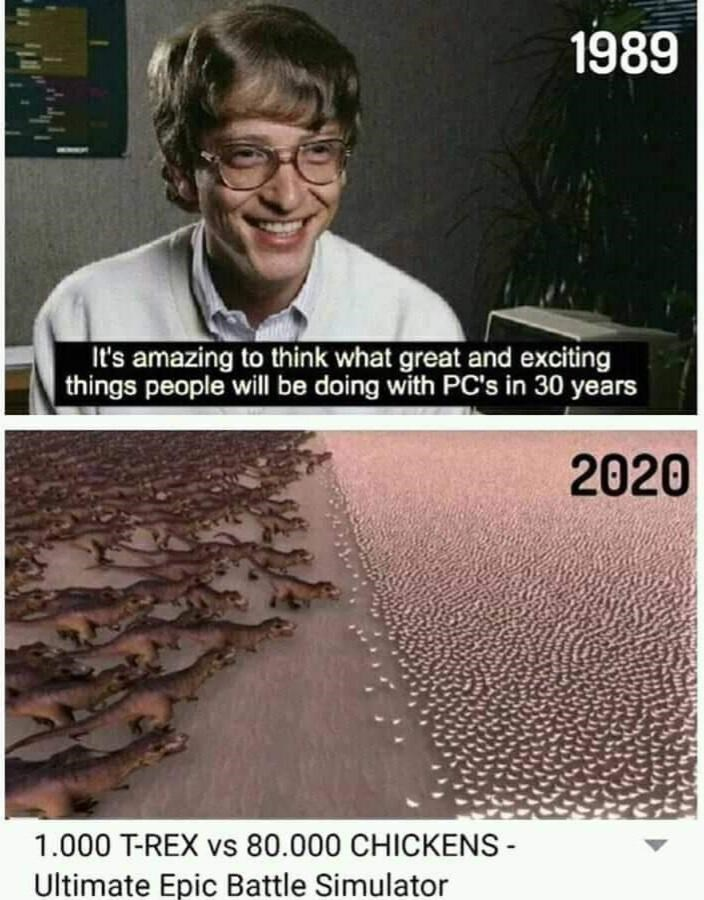 Glasses - 1989 It's amazing to think what great and exciting things people will be doing with PC's in 30 years 2020 1.000 T-REX vs 80.000 CHICKENS - Ultimate Epic Battle Simulator