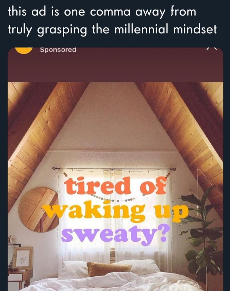 Property - this ad is one comma away from truly grasping the millennial mindset Sponsored tired of vaking up sweaty?
