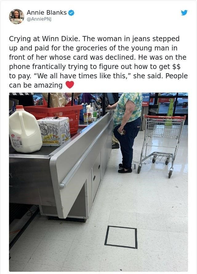 """Product - Annie Blanks @AnniePNJ Crying at Winn Dixie. The woman in jeans stepped up and paid for the groceries of the young man in front of her whose card was declined. He was on the phone frantically trying to figure out how to get $$ to pay. """"We all have times like this,"""" she said. People can be amazing %OFF Dicie ARIATE PACK"""