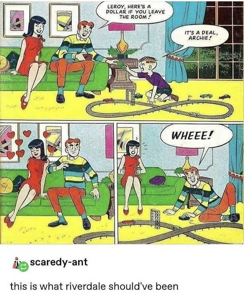 Cartoon - LEROY, HERE'S A DOLLAR IF YOU LEAVE THE ROOM!! IT'S A DEAL, ARCHIE! WHEEE! i scaredy-ant this is what riverdale should've been