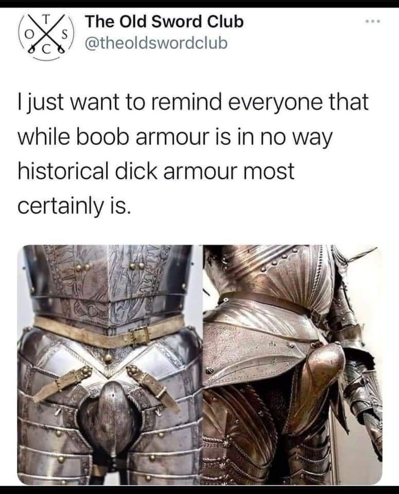 Vertebrate - The Old Sword Club @theoldswordclub I just want to remind everyone that while boob armour is in no way historical dick armour most certainly is.