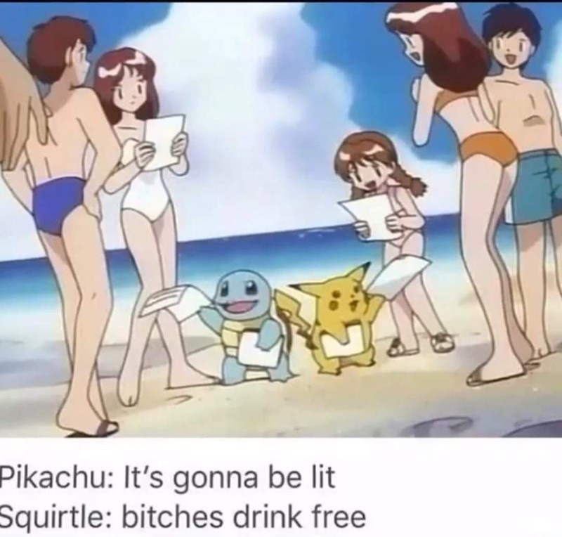 Cartoon - Pikachu: It's gonna be lit Squirtle: bitches drink free
