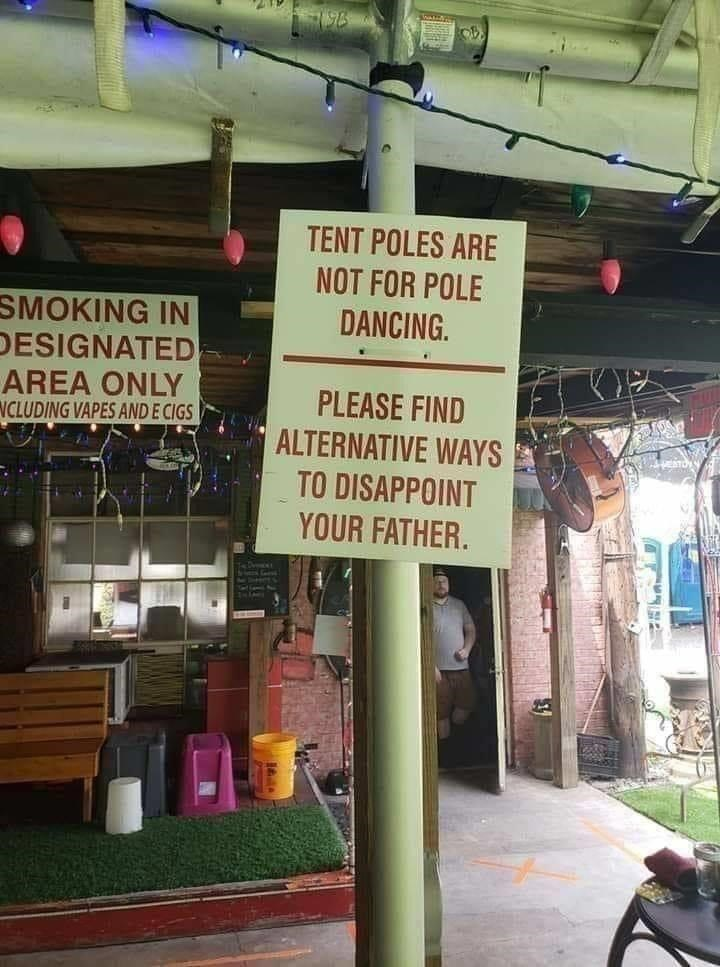 Building - TENT POLES ARE NOT FOR POLE SMOKING IN DESIGNATED AREA ONLY NCLUDING VAPES AND E CIGS DANCING. PLEASE FIND ALTERNATIVE WAYS TO DISAPPOINT YOUR FATHER.