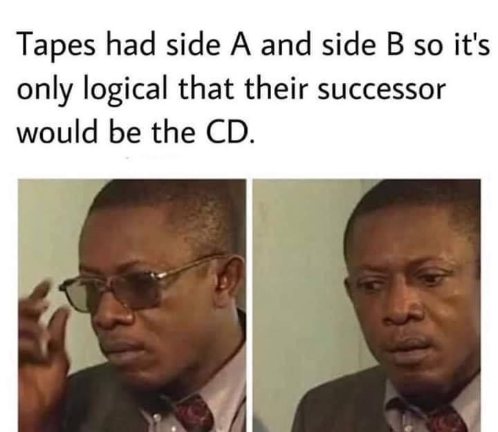 Forehead - Tapes had side A and side B so it's only logical that their successor would be the CD.