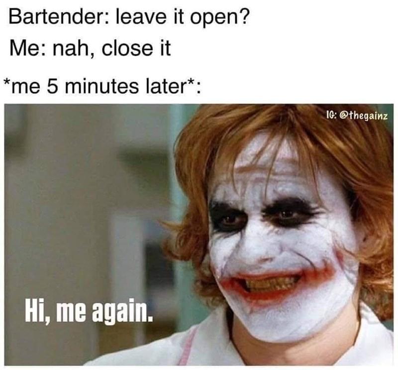 Nose - Bartender: leave it open? Me: nah, close it *me 5 minutes later*: IG: @thegainz Hi, me again.