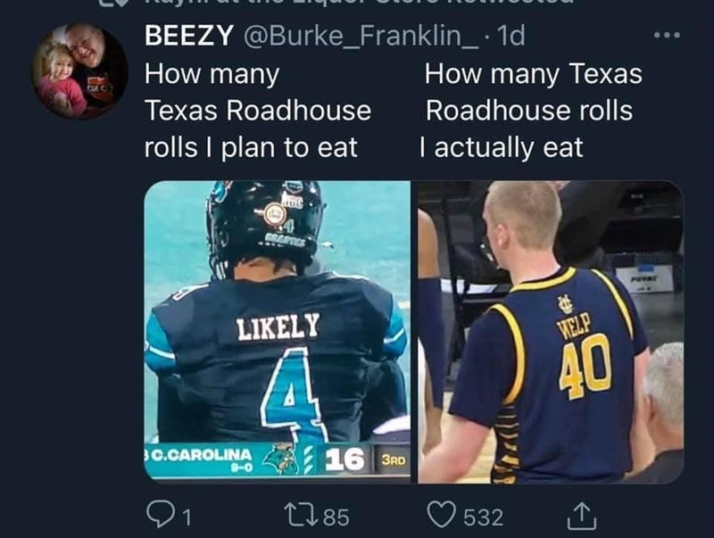 Font - Sports uniform - BEEZY @Burke_Franklin_ · 1d How many How many Texas Texas Roadhouse Roadhouse rolls rolls I plan to eat I actually eat GEARES LIKELY MELP 4. 40 C.CAROLINA 16 3RD 9-0 91 2785 532