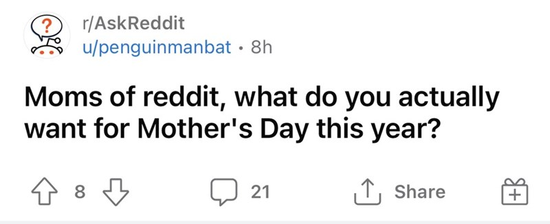Font - r/AskReddit u/penguinmanbat · 8h Moms of reddit, what do you actually want for Mother's Day this year? 21 ↑, Share