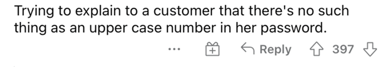 Font - Trying to explain to a customer that there's no such thing as an upper case number in her password. G Reply 4 397 ...