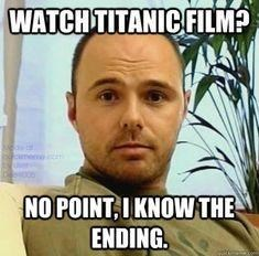Forehead - WATCH TITANIC FILMP NO POINT, I KNOW THE ENDING.