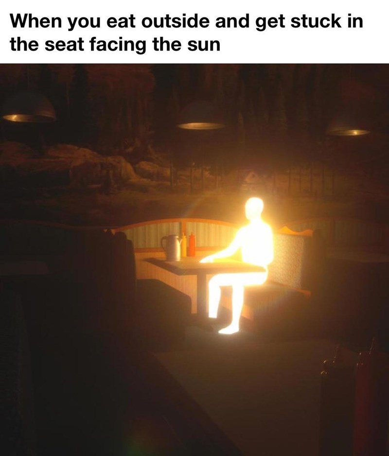 Amber - When you eat outside and get stuck in the seat facing the sun