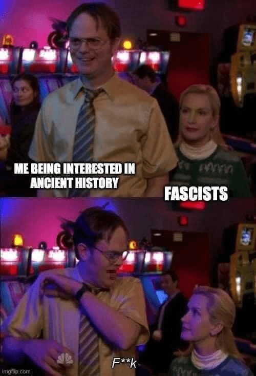 Face - ME BEING INTERESTED IN ANCIENT HISTORY FASCISTS F**k Imgflip.com