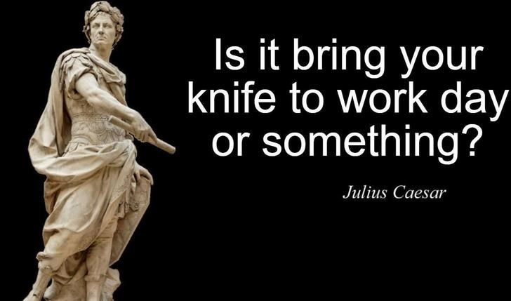 Art - Is it bring your knife to work day or something? Julius Caesar