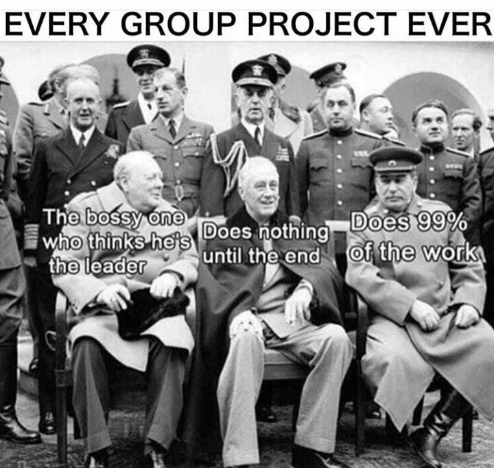 Trousers - EVERY GROUP PROJECT EVER The bossy one who thinks he's the leader Does nothing Does 99% until the end of the work