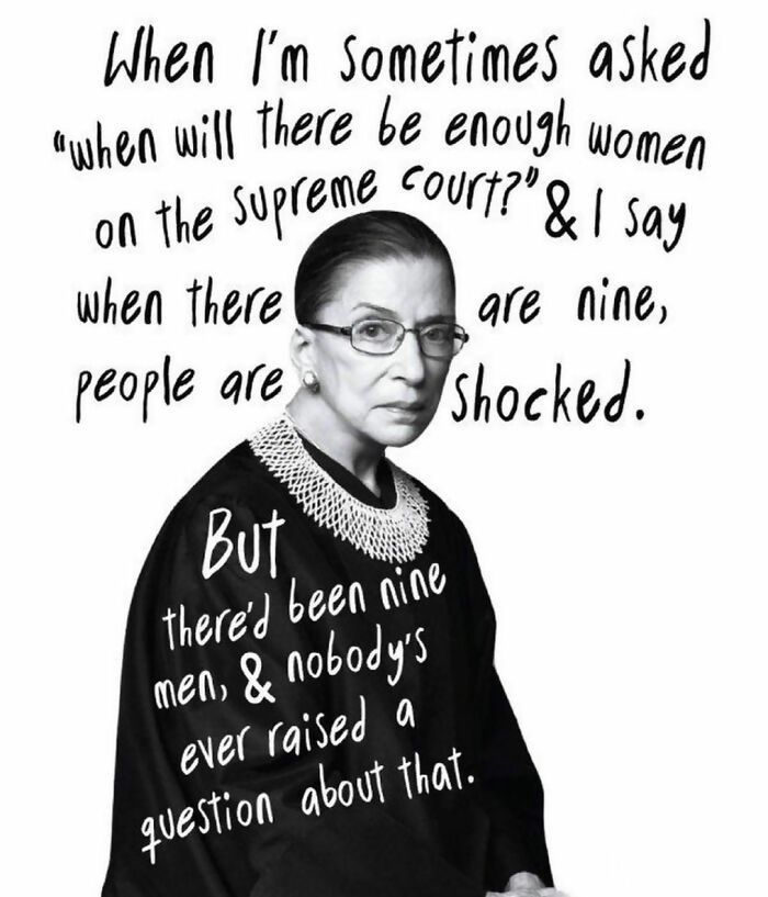 """Glasses - When ľ'm Sometimes asked """"when will There be enough women on the Supreme Court?"""" &I say when there gre nine, people are Shocked. But there'd been nine men, & nobody's ever raised a question about that."""