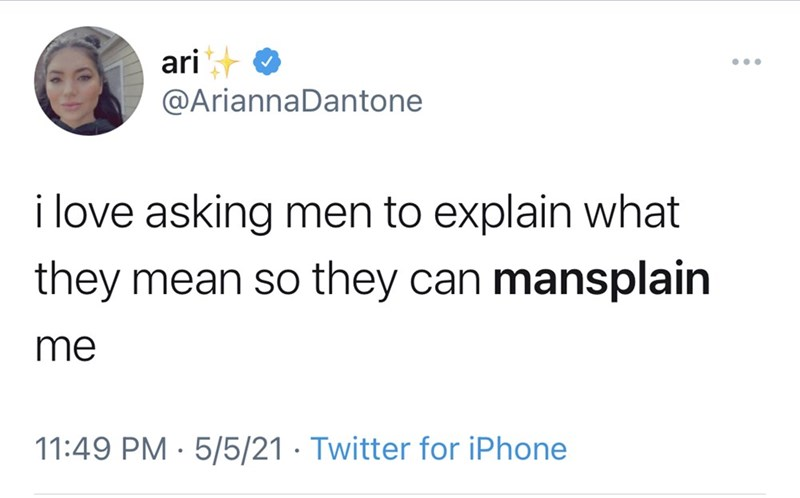 Font - ari O @AriannaDantone i love asking men to explain what they mean so they can mansplain me 11:49 PM · 5/5/21 · Twitter for iPhone