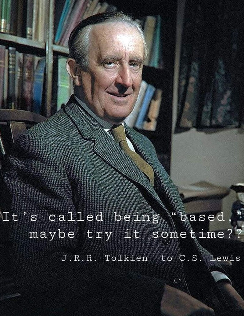 """Smile - It's called being """"based 66 try it sometime ?? J.R.R. Tolkien to C. S. Lewis"""