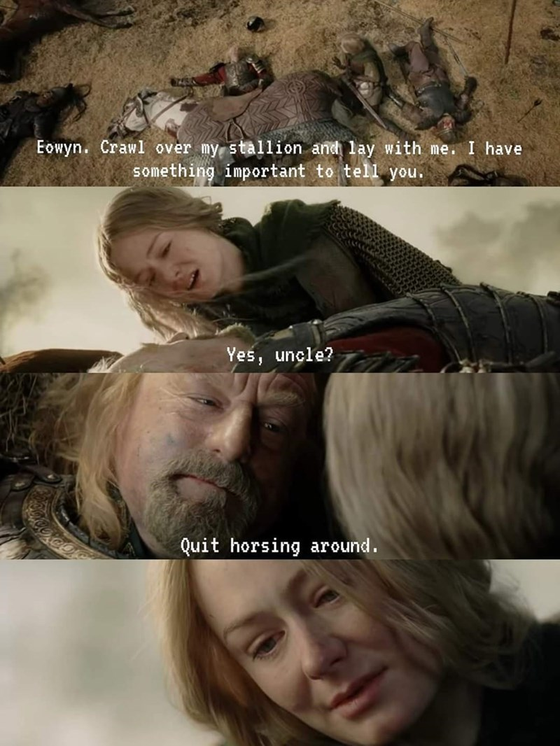 Hair - Eowyn. Crawl over my stallion and lay with me. I have something important to tell you. Yes, uncle? Quit horsing around.