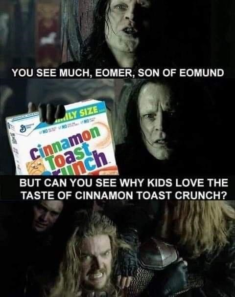 Hair - YOU SEE MUCH, EOMER, SON OF EOMUND LY SIZE NO NO O Cinnamon Toast, nch BUT CAN YOU SEE WHY KIDS LOVE THE TASTE OF CINNAMON TOAST CRUNCH?