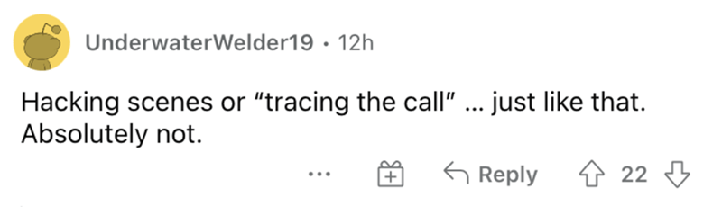 """Font - UnderwaterWelder19 · 12h Hacking scenes or """"tracing the call"""" ... just like that. Absolutely not. G Reply 4 22 3 ..."""