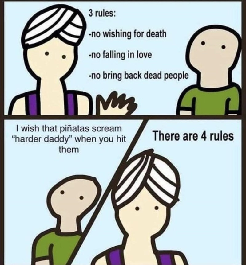"""Hair - 3 rules: -no wishing for death -no falling in love -no bring back dead people I wish that piñatas scream """"harder daddy"""" when you hit them There are 4 rules"""