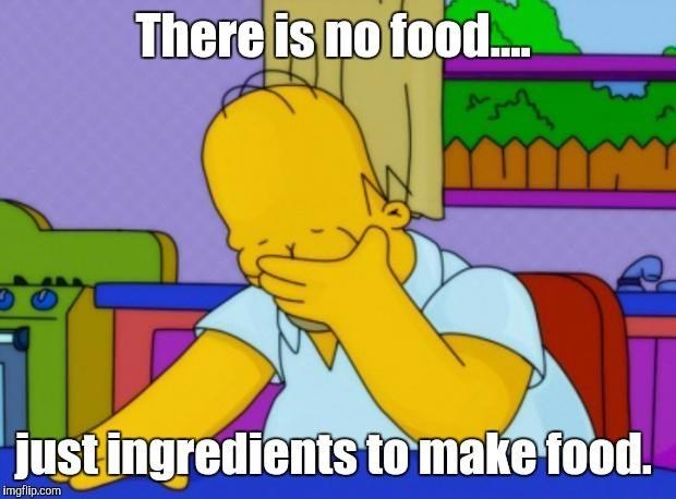 Cartoon - There is no food. just ingredients to make food. imgflip.com