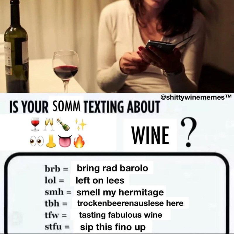 Tableware - @shittywinememesTM IS YOUR SOMM TEXTING ABOUT WINE ? brb = bring rad barolo lol = left on lees smh = smell my hermitage tbh = trockenbeerenauslese here tasting fabulous wine sip this fino up tfw = %3D stfu %3D