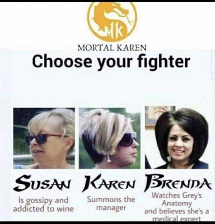 Hair - MORTAL KAREN Choose your fighter SUSAN KAREN BRENDA Is gossipy and addicted to wine Watches Grey's Anatomy and believes she's a medical expert Summons the manager
