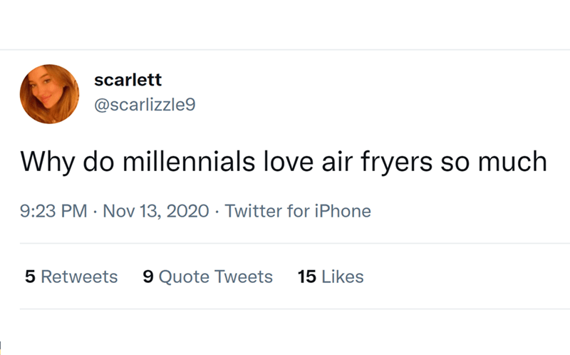 Font - scarlett @scarlizzle9 Why do millennials love air fryers so much 9:23 PM · Nov 13, 2020 · Twitter for iPhone 5 Retweets 9 Quote Tweets 15 Likes