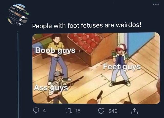 Cartoon - People with foot fetuses are weirdos! Boob guys Feetiguys Ass guys 27 18 549