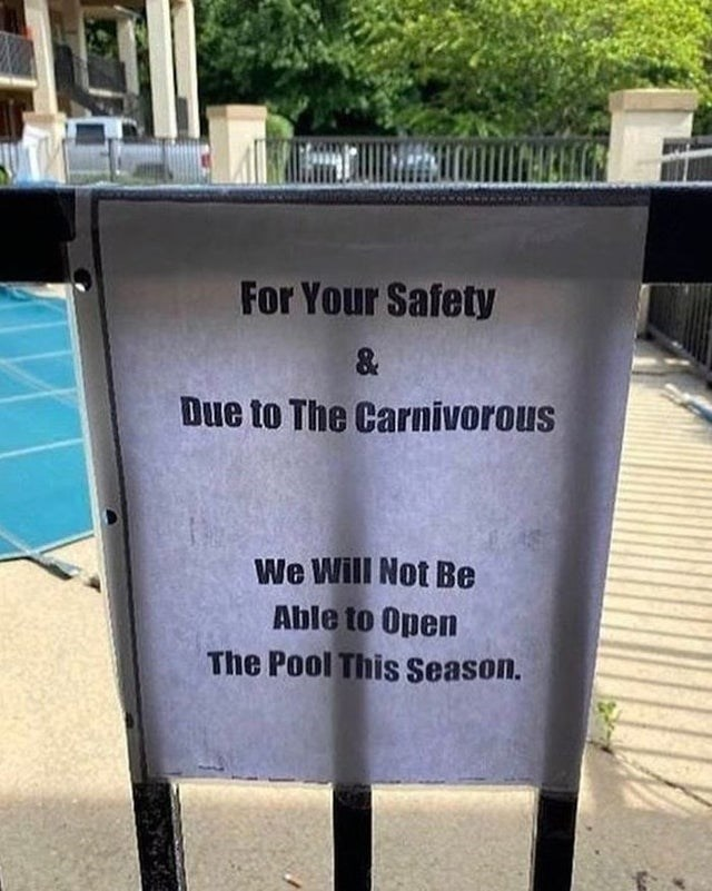 Road surface - For Your Safety & Due to The Carnivorous We Will Not Be Able to Open The Pool This Season.