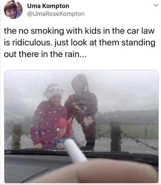 Gesture - Uma Kompton @UmaRoseKompton the no smoking with kids in the car law is ridiculous. just look at them standing out there in the rain...